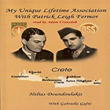 My Unique Lifetime Association with Patrick Leigh Fermor Audiobook by Helias Doundoulakis Narrated by Adam Croasdell