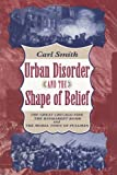Urban Disorder and the Shape of Belief: The Great Chicago Fire, the Haymarket Bomb, and the Model Town of Pullman (0226764176) by Smith, Carl