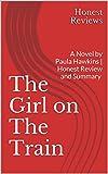 The Girl on The Train: A Novel by Paula Hawkins   Honest Review and Summary (The Girl on The Train Honest Review and Summary)