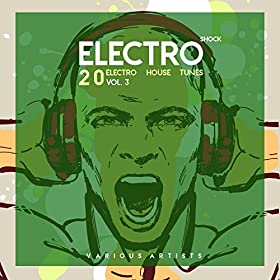 Electro shock vol 3 20 electro house tunes various for Best house tunes of all time