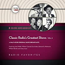 Classic Radio's Greatest Shows, Vol. 2 Radio/TV Program by  Hollywood 360 Narrated by Eve Arden, William Conrad, Edward G. Robinson