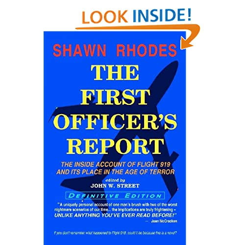 The First Officer's Report - Definitive Edition: The Inside Account of Flight 919 and its Place in the Age of Terror Shawn Rhodes and John W. Street