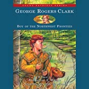 George Rogers Clark: Boy of the Northwestern Frontier | [Katharine E. Wilkie]