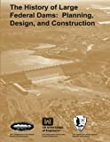 img - for The History of Large Federal Dams: Planning, Design, and Construction book / textbook / text book