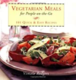 Vegetarian Meals On The Go: 101 Quick & Easy Recipes
