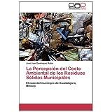 La Percepción del Costo Ambiental de los Residuos Sólidos Municipales: El caso del municipio de Guadalajara, México...