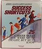 img - for Success Shortcuts: 25 Career Skills You Were Never Taught, but Must Know by Jimmy Calano (1989-09-02) book / textbook / text book