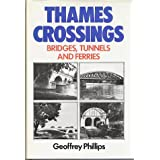 Thames Crossings: Bridges, Tunnels and Ferriesby Geoffrey Phillips