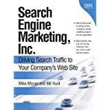 Search Engine Marketing, Inc.: Driving Search Traffic to Your Company's Web Site ~ Mike Moran