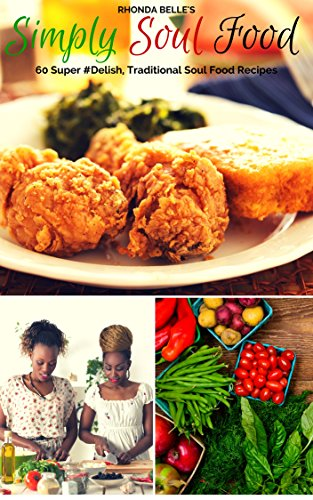Simply Soul Food: 60 Super #Delish Traditional Soul Food Recipes (60 Super Recipes Book 7) by Rhonda Belle