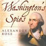 Washington's Spies: The Story of America's First Spy Ring | Alexander Rose