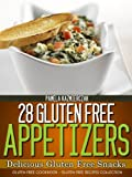 28 Gluten Free Appetizers – Delicious Gluten Free Snacks (Gluten Free Cookbook – The Gluten Free Recipes Collection)
