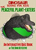 Dinosaur Books For Kids: The Peaceful Plant-Eaters
