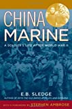 By E. B. Sledge: China Marine: An Infantrymans Life after World War II