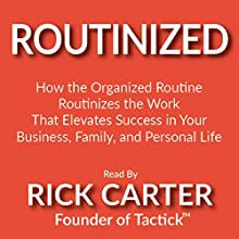 Routinized: How the Organized Routine Routinizes the Work That Elevates Success in Your Business, Family, and Personal Life (       UNABRIDGED) by Rick Carter Narrated by Rick Carter