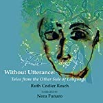 Without Utterance: Tales from the Other Side of Language | Ruth Codier Resch