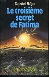 echange, troc REJU DANIEL - Le Troisième Secret de Fatima