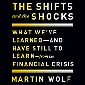 The Shifts and the Shocks: What We've Learned - and Have Still to Learn - from the Financial Crisis | [Martin Wolf]