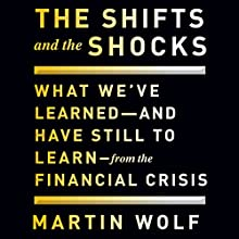 The Shifts and the Shocks: What We've Learned - and Have Still to Learn - from the Financial Crisis (       UNABRIDGED) by Martin Wolf Narrated by Sean Pratt