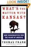What's the Matter with Kansas? How Conservatives Won the Heart of America