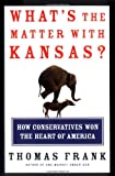 What's the Matter with Kansas? How Conservatives Won the Heart of America (0805073396) by Thomas Frank