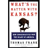 What's the Matter with Kansas? How Conservatives Won the Heart of America ~ Thomas Frank