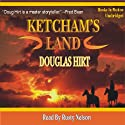 Ketcham's Land (       UNABRIDGED) by Douglas Hirt Narrated by Rusty Nelson