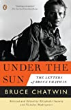 img - for Under the Sun: The Letters of Bruce Chatwin book / textbook / text book