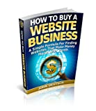 How To Buy A Website Business: A Simple Formula For Finding Websites That Make Money Month After Month