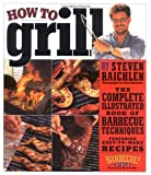 How to Grill: The Complete Illustrated Book of Barbecue Techniques, A Barbecue Bible! Cookbook (0761124829) by Raichlen, Steven