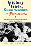 img - for Victory Girls, Khaki-Wackies, and Patriotutes: The Regulation of Female Sexuality during World War II book / textbook / text book
