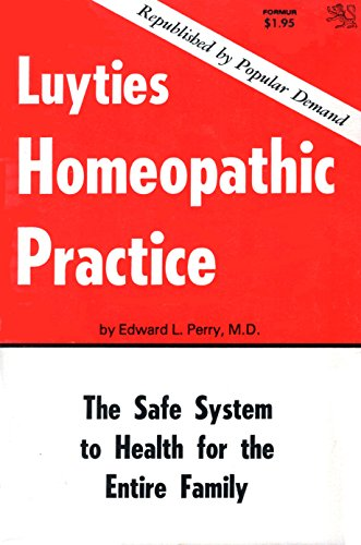 Luyties Homeopathic Practice: A Homeopathic Medical Book for Family Use