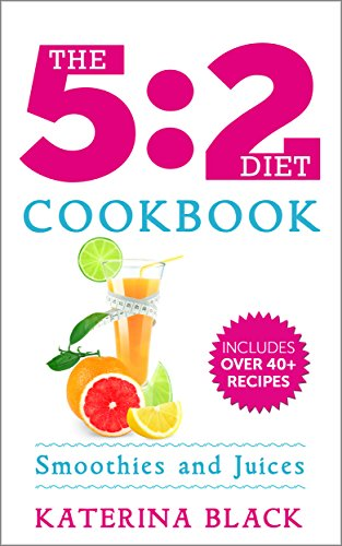 The 5:2 Diet Cookbook: Smoothies & Juices The Fasting Way (Low Carb) by Katerina Black