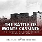 The Battle of Monte Cassino: The History of the Battle for Rome During World War II Hörbuch von  Charles River Editors Gesprochen von: David Zarbock