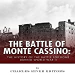 The Battle of Monte Cassino: The History of the Battle for Rome During World War II |  Charles River Editors