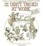 21 Dirty Tricks at Work: How to Beat the Game of Office Politics