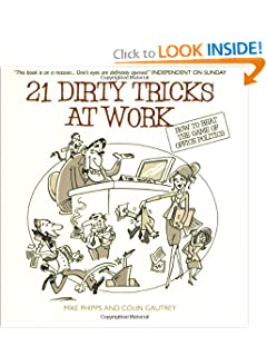 21 Dirty Tricks at Work: How to Win at Office Politics [Paperback] — by Mike Phipps  & Colin Gautrey
