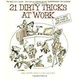 21 Dirty Tricks at Work: How to Win at Office Politicsby Mike Phipps