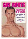 Gay Roots: Twenty Years of Gay Sunshine: An Anthology of Gay History, Sex, Politics, and Culture (Vol 1) (094056713X) by Winston Leyland