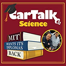 Car Talk Science: MIT Wants Its Diplomas Back Radio/TV Program by Tom Magliozzi, Ray Magliozzi Narrated by Tom Magliozzi, Ray Magliozzi