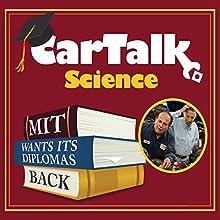 Car Talk Science: MIT Wants Its Diplomas Back Radio/TV Program Auteur(s) : Tom Magliozzi, Ray Magliozzi Narrateur(s) : Tom Magliozzi, Ray Magliozzi
