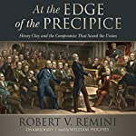 At the Edge of the Precipice: Henry Clay and the Compromise That Saved the Union | Robert V. Remini