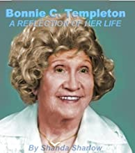 Bonnie C Templeton - A reflection of her life
