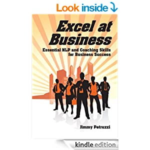 Excel at Business: Essential NLP & Coaching Skills for Business Success (Excel at NLP Book 2)