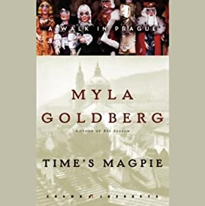 Time's Magpie: A Walk in Prague (Unabridged Selections) | [Myla Goldberg]