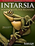 Intarsia Woodworking for Beginners: Skill-Building Lessons for Creating Beautiful Wood Mosaics: 25 Skill-Building Projects