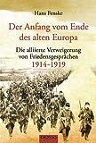 Der Anfang vom Ende des alten Europa: Die alliierte Verweigerung von Friedensgesprächen 1914-1919