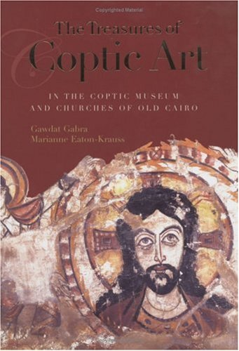 Treasures of Coptic Art in the Coptic Museum and Churches of Old Cairo