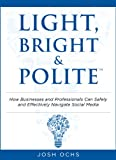img - for Light, Bright and Polite: How Businesses And Professionals Can Safely And Effectively Navigate Social Media book / textbook / text book