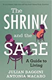 The Shrink and the Sage: A Guide to Modern Dilemmas. Julian Baggini and Antonia Macaro (1848313772) by Baggini, Julian